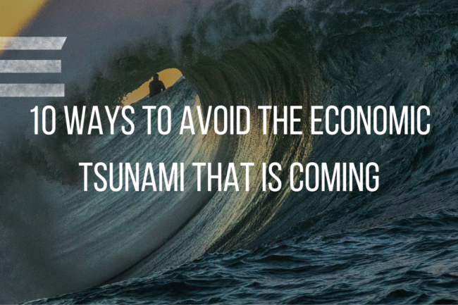 10 WAYS TO AVOID THE ECONOMIC TSUNAMI THAT IS COMING