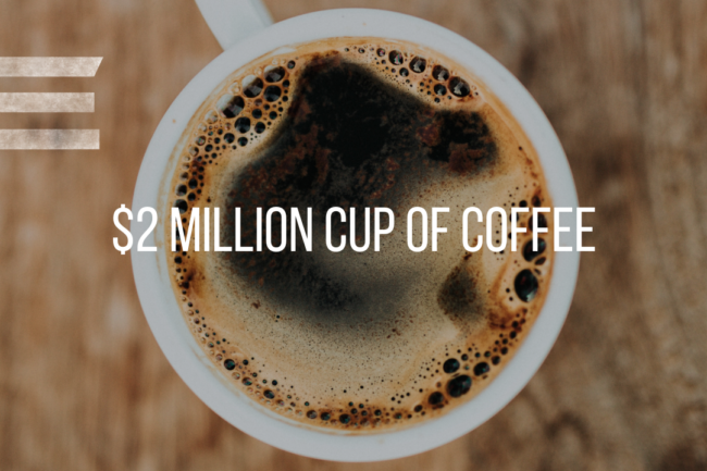 $2 MILLION CUP OF COFFEE