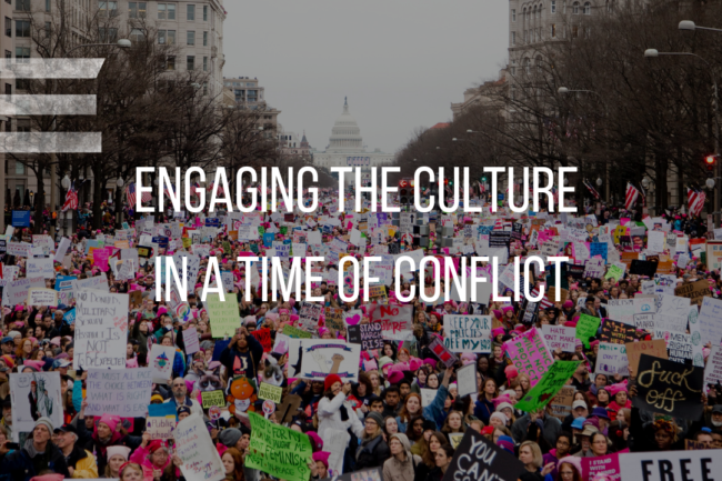 ENGAGING THE CULTURE IN A TIME OF CONFLICT