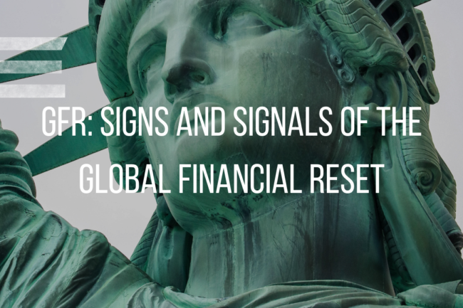 SIGNS AND SIGNALS OF THE GLOBAL FINANCIAL RESET