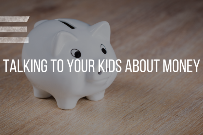 TALKING TO YOUR KIDS ABOUT MONEY